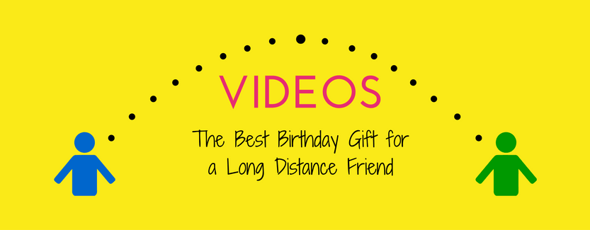 Birthday Video For Long Distance Friend
