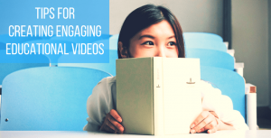 Tips for creating Engaging educational videos