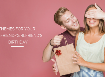 Themes for Your Boyfriend/ Girlfriend's Birthday
